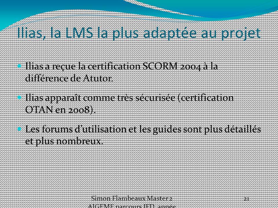 Ilias, la LMS la plus adaptée au projet Ilias a reçue la certification SCORM 2004 à la différence de Atutor.