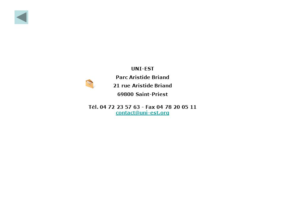 UNI-EST Parc Aristide Briand 21 rue Aristide Briand 69800 Saint-Priest Tél. 04 72 23 57 63 - Fax 04 78 20 05 11 contact@uni-est.org contact@uni-est.or