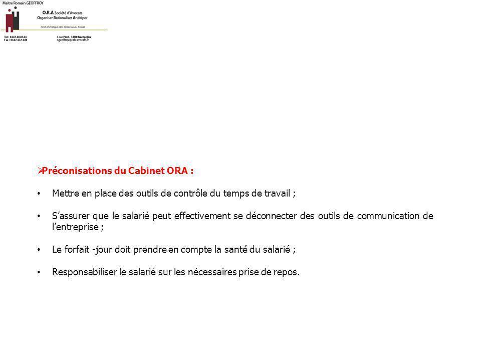  Préconisations du Cabinet ORA : Mettre en place des outils de contrôle du temps de travail ; S'assurer que le salarié peut effectivement se déconnec