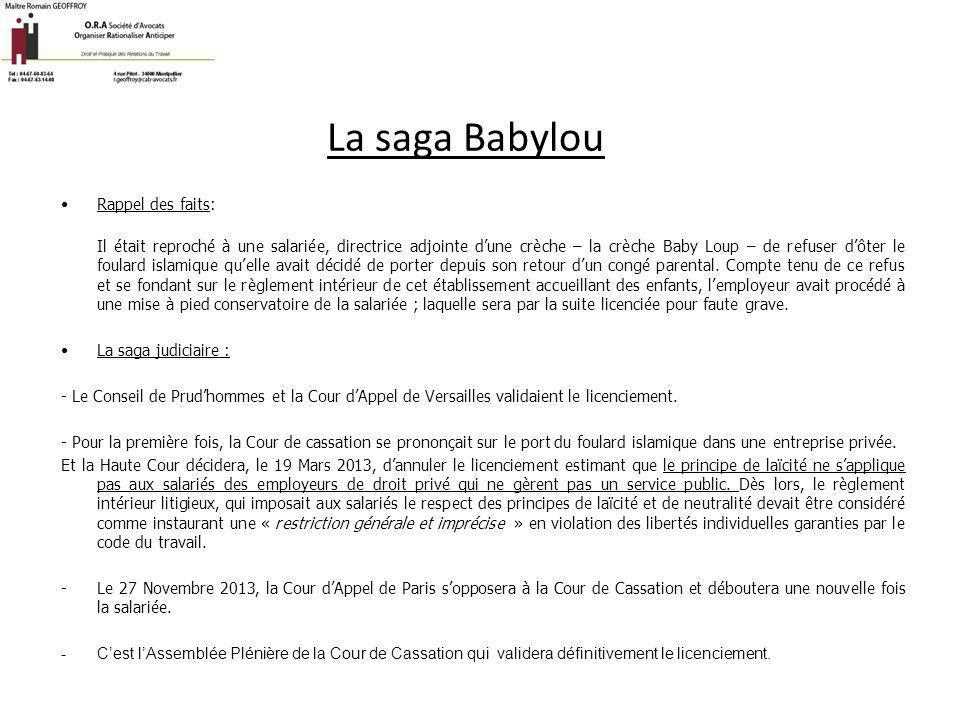 La saga Babylou Rappel des faits: Il était reproché à une salariée, directrice adjointe d'une crèche – la crèche Baby Loup – de refuser d'ôter le foul