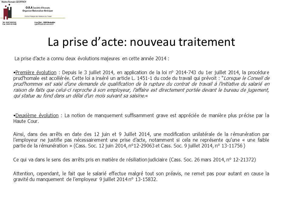 La prise d'acte: nouveau traitement La prise d'acte a connu deux évolutions majeures en cette année 2014 : Première évolution : Depuis le 3 juillet 20