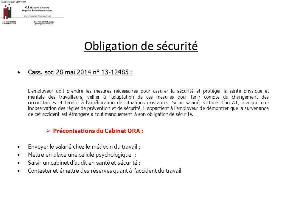 Obligation de sécurité Cass. soc 28 mai 2014 n° 13-12485 :Cass. soc 28 mai 2014 n° 13-12485 : L'employeur doit prendre les mesures nécessaires pour as