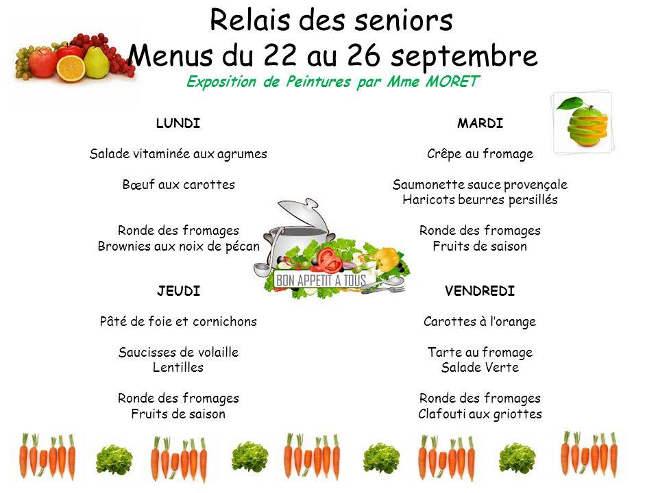 Relais des seniors Menus du 22 au 26 septembre Exposition de Peintures par Mme MORET LUNDI Salade vitaminée aux agrumes Bœuf aux carottes Ronde des fr