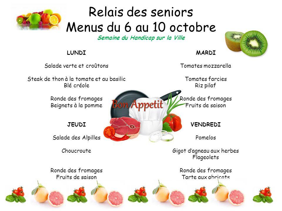 Relais des seniors Menus du 6 au 10 octobre Semaine du Handicap sur la Ville LUNDI Salade verte et croûtons Steak de thon à la tomate et au basilic Bl