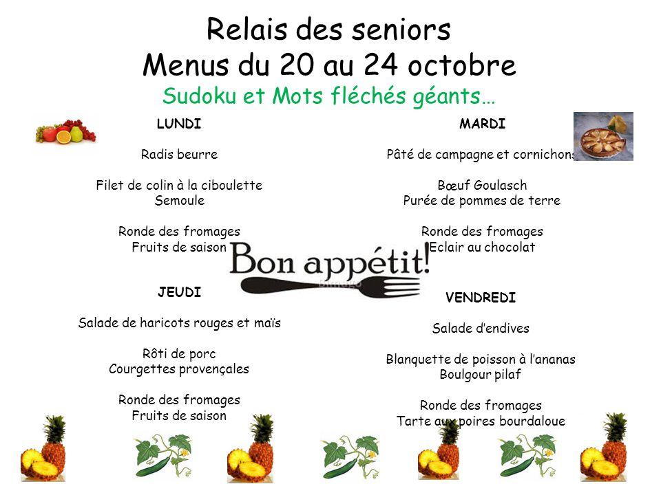 Relais des seniors Menus du 20 au 24 octobre Sudoku et Mots fléchés géants… LUNDI Radis beurre Filet de colin à la ciboulette Semoule Ronde des fromag
