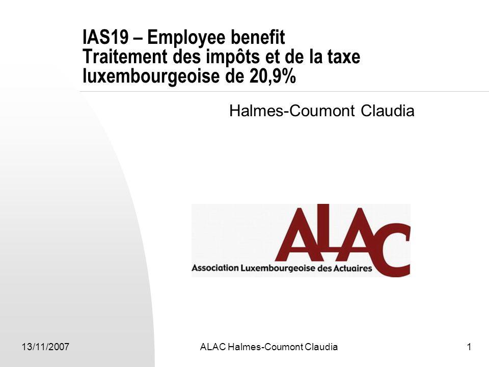 13/11/2007ALAC Halmes-Coumont Claudia1 IAS19 – Employee benefit Traitement des impôts et de la taxe luxembourgeoise de 20,9% Halmes-Coumont Claudia