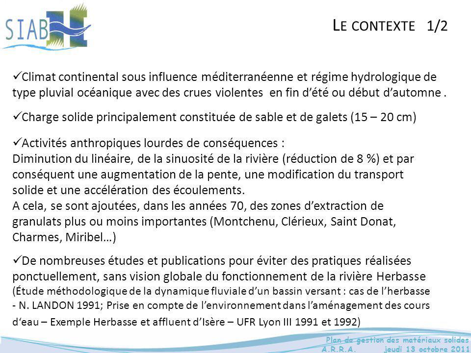 Plan de gestion des matériaux solides A.R.R.A. jeudi 13 octobre 2011 L E CONTEXTE 1/2 Climat continental sous influence méditerranéenne et régime hydr