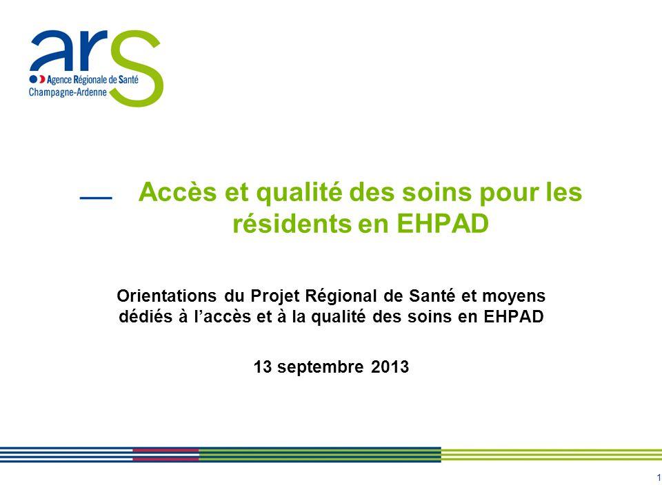 1 Accès et qualité des soins pour les résidents en EHPAD Orientations du Projet Régional de Santé et moyens dédiés à l'accès et à la qualité des soins