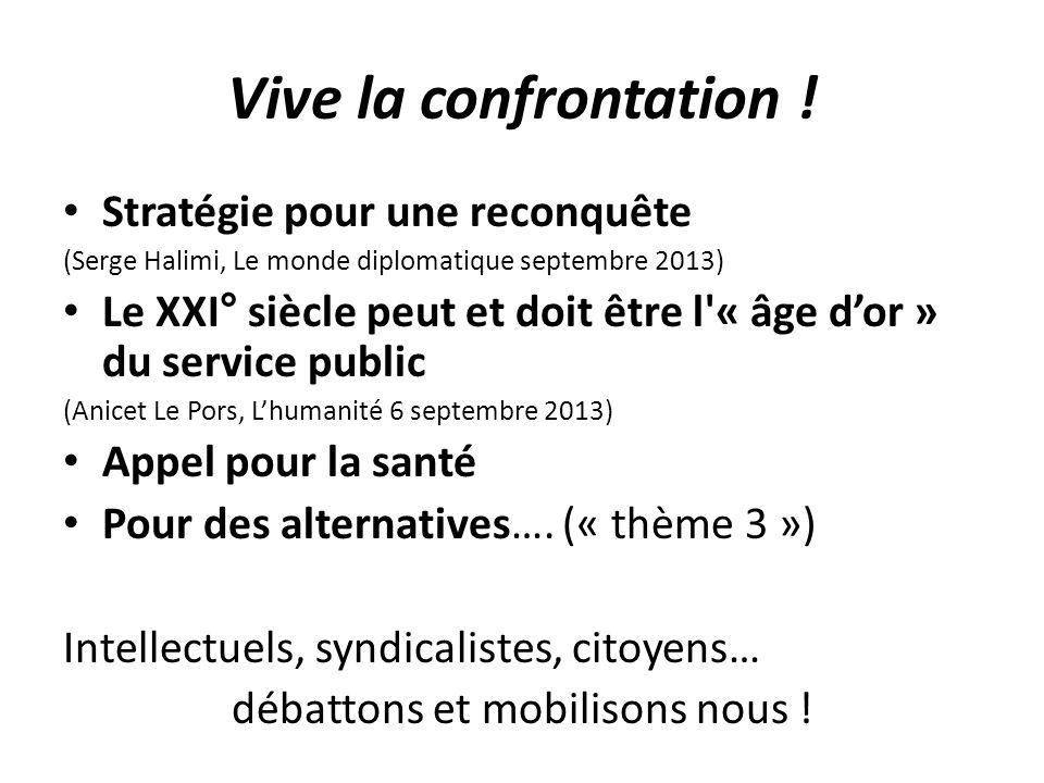 Vive la confrontation .