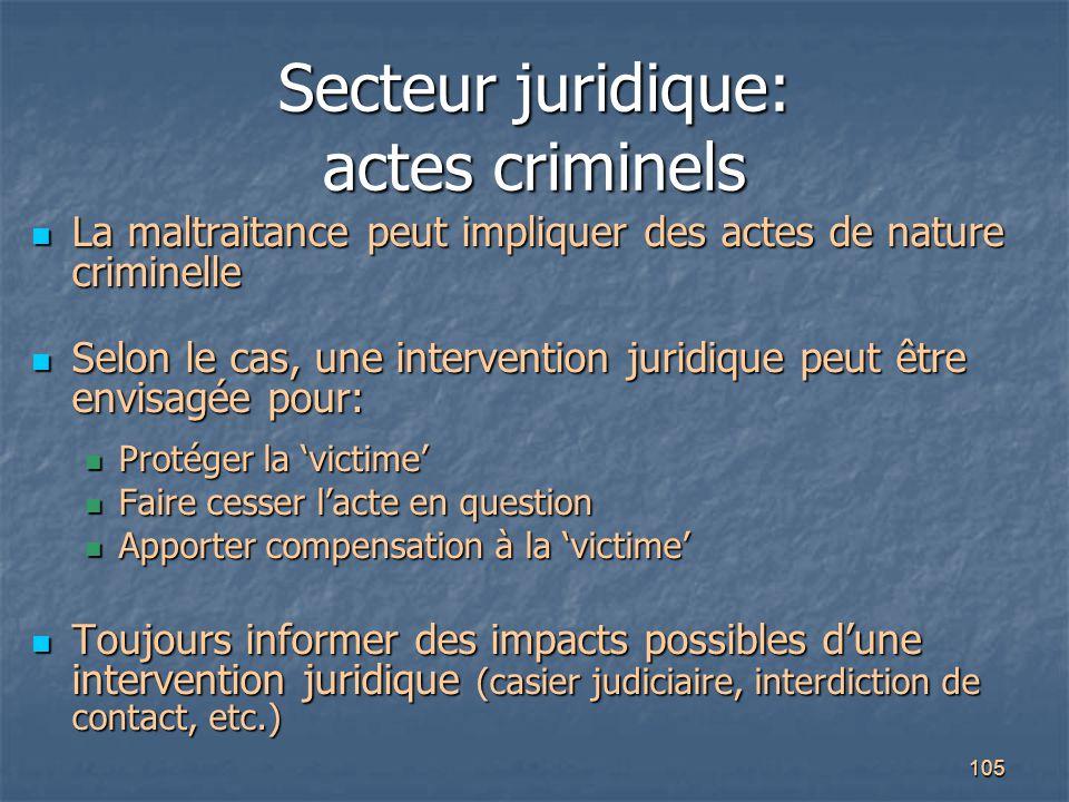 105 Secteur juridique: actes criminels La maltraitance peut impliquer des actes de nature criminelle La maltraitance peut impliquer des actes de natur