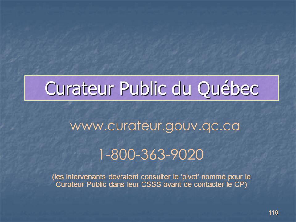 110 Curateur Public du Québec 1-800-363 ‑ 9020 www.curateur.gouv.qc.ca (les intervenants devraient consulter le 'pivot' nommé pour le Curateur Public