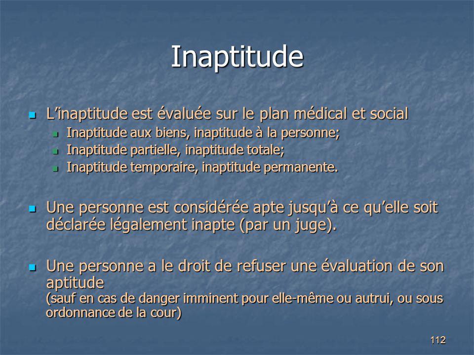 112 Inaptitude L'inaptitude est évaluée sur le plan médical et social L'inaptitude est évaluée sur le plan médical et social Inaptitude aux biens, ina