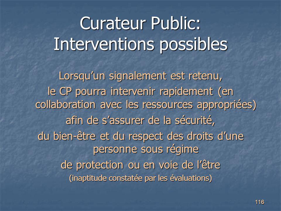 116 Curateur Public: Interventions possibles Lorsqu'un signalement est retenu, le CP pourra intervenir rapidement (en collaboration avec les ressource