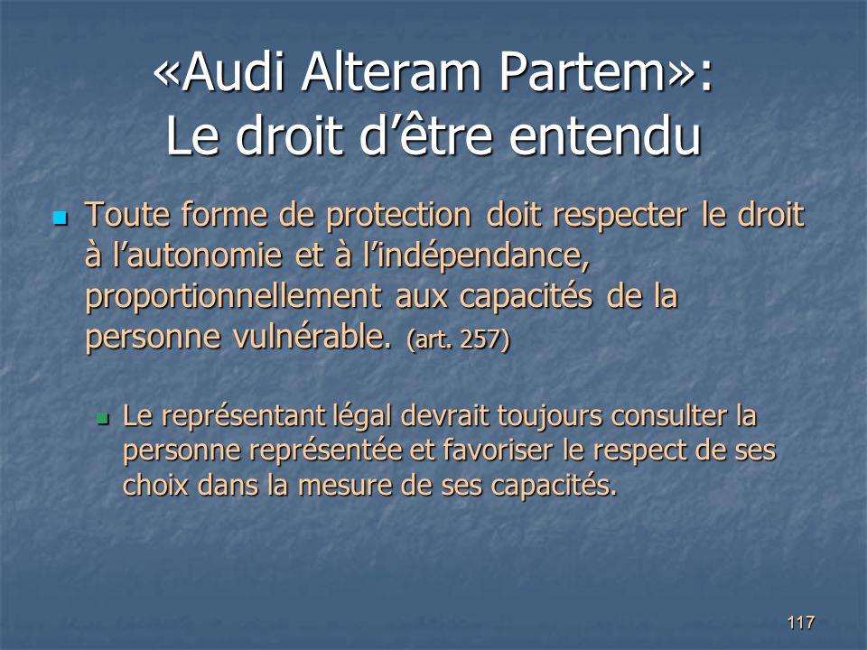 117 «Audi Alteram Partem»: Le droit d'être entendu Toute forme de protection doit respecter le droit à l'autonomie et à l'indépendance, proportionnell