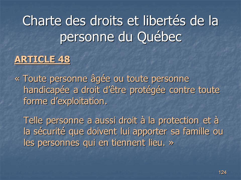 124 Charte des droits et libertés de la personne du Québec ARTICLE 48 « Toute personne âgée ou toute personne handicapée a droit d'être protégée contr