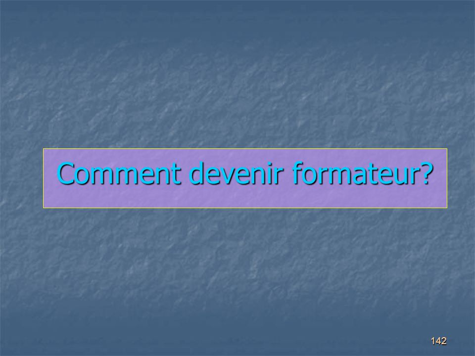 142 Comment devenir formateur?