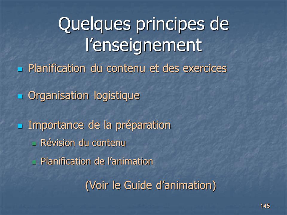 145 Quelques principes de l'enseignement Planification du contenu et des exercices Planification du contenu et des exercices Organisation logistique O