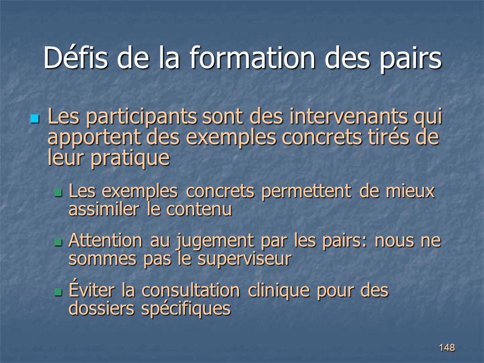 148 Défis de la formation des pairs Les participants sont des intervenants qui apportent des exemples concrets tirés de leur pratique Les participants