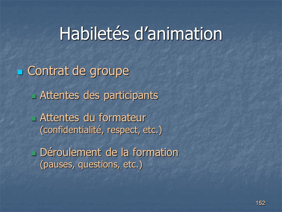 152 Habiletés d'animation Contrat de groupe Contrat de groupe Attentes des participants Attentes des participants Attentes du formateur (confidentiali