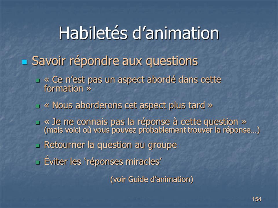 154 Habiletés d'animation Savoir répondre aux questions Savoir répondre aux questions « Ce n'est pas un aspect abordé dans cette formation » « Ce n'es