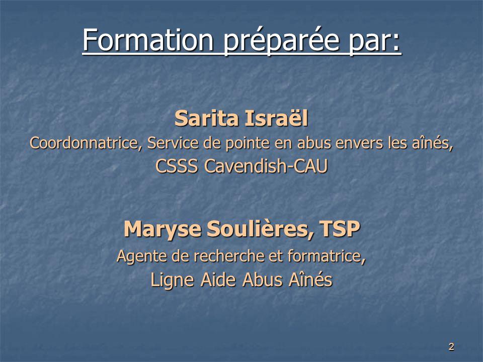 Formation préparée par: Sarita Israël Coordonnatrice, Service de pointe en abus envers les aînés, CSSS Cavendish-CAU Maryse Soulières, TSP Agente de r