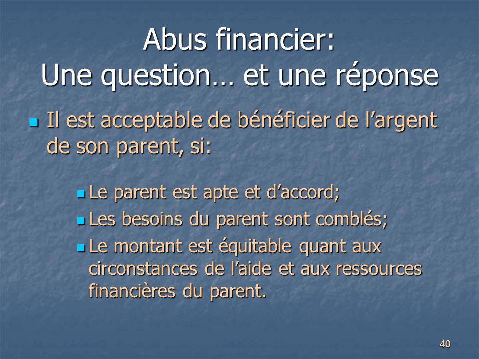 40 Abus financier: Une question… et une réponse Il est acceptable de bénéficier de l'argent de son parent, si: Il est acceptable de bénéficier de l'ar