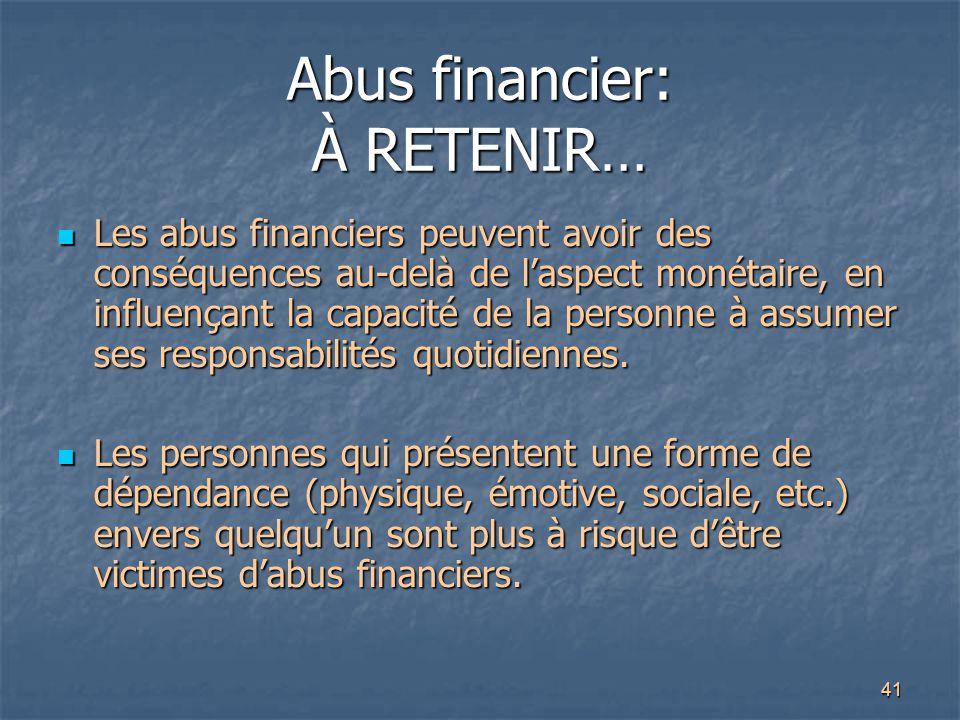 41 Abus financier: À RETENIR… Les abus financiers peuvent avoir des conséquences au-delà de l'aspect monétaire, en influençant la capacité de la perso