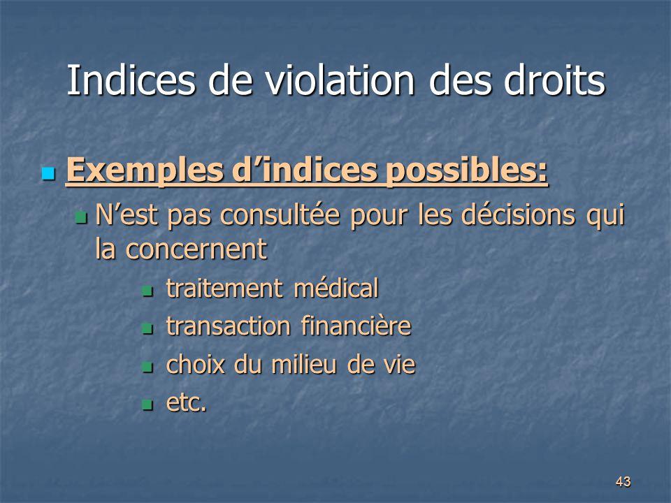 43 Indices de violation des droits Exemples d'indices possibles: Exemples d'indices possibles: N'est pas consultée pour les décisions qui la concernen