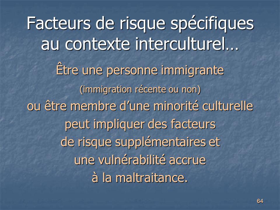 64 Facteurs de risque spécifiques au contexte interculturel… Être une personne immigrante (immigration récente ou non) ou être membre d'une minorité c