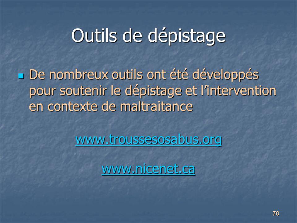 70 Outils de dépistage De nombreux outils ont été développés pour soutenir le dépistage et l'intervention en contexte de maltraitance De nombreux outi