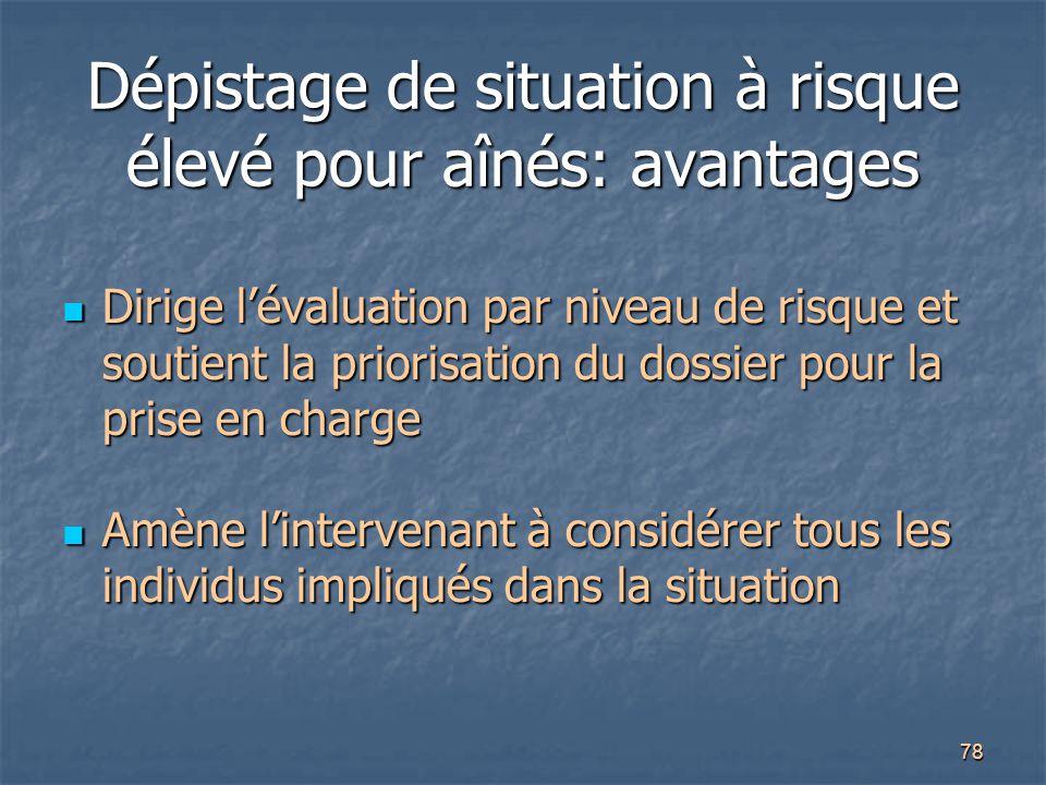 78 Dépistage de situation à risque élevé pour aînés: avantages Dirige l'évaluation par niveau de risque et soutient la priorisation du dossier pour la