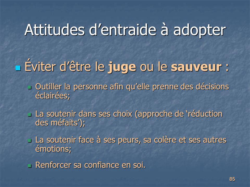 85 Attitudes d'entraide à adopter Éviter d'être le juge ou le sauveur : Éviter d'être le juge ou le sauveur : Outiller la personne afin qu'elle prenne