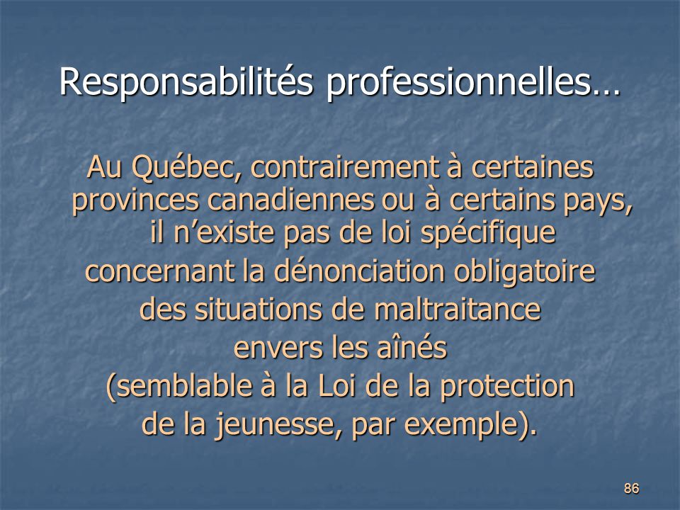 86 Responsabilités professionnelles… Au Québec, contrairement à certaines provinces canadiennes ou à certains pays, il n'existe pas de loi spécifique