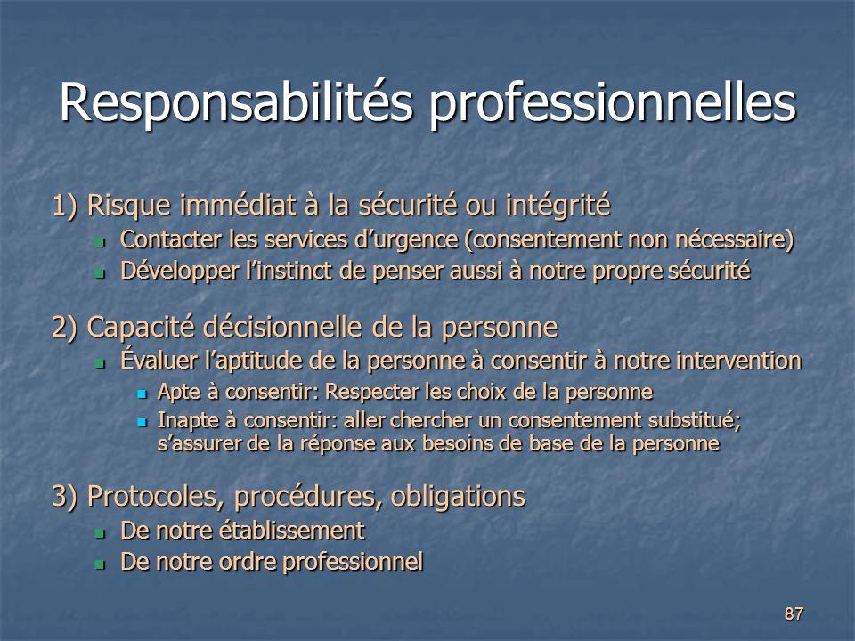 87 Responsabilités professionnelles 1) Risque immédiat à la sécurité ou intégrité Contacter les services d'urgence (consentement non nécessaire) Conta