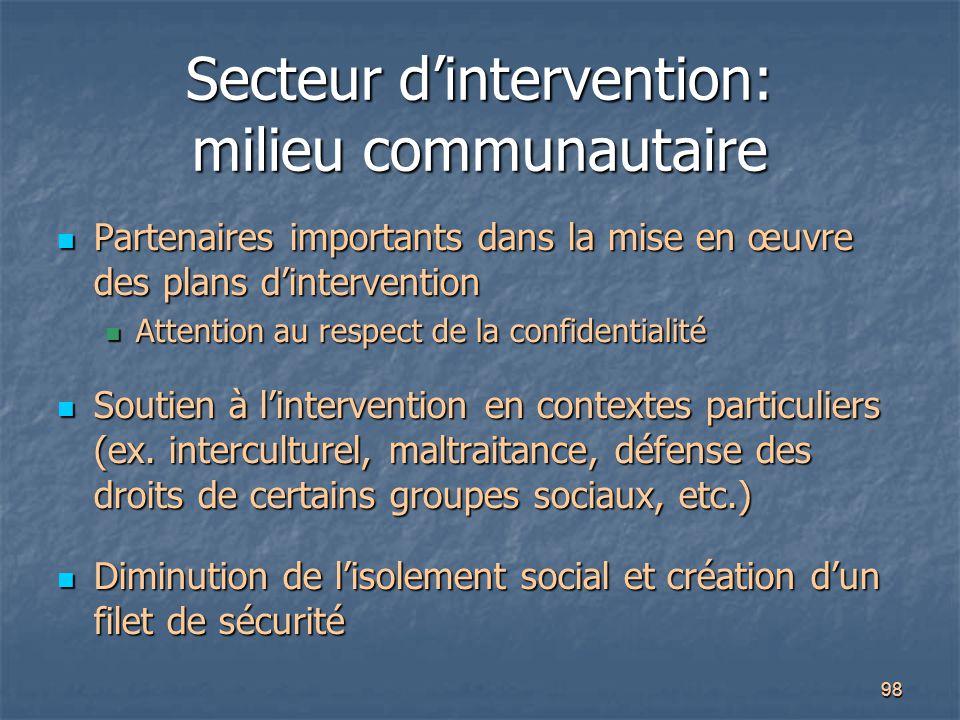 98 Secteur d'intervention: milieu communautaire Partenaires importants dans la mise en œuvre des plans d'intervention Partenaires importants dans la m