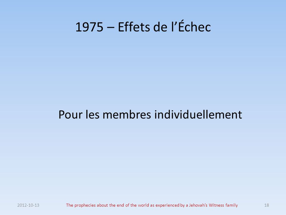 1975 – Effets de l'Échec Pour les membres individuellement 2012-10-13The prophecies about the end of the world as experienced by a Jehovah's Witness f