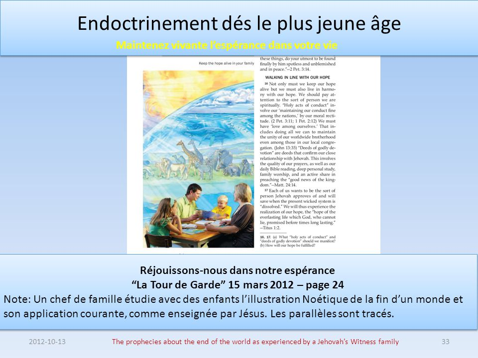 Endoctrinement dés le plus jeune âge 2012-10-13The prophecies about the end of the world as experienced by a Jehovah's Witness family33 Réjouissons-no