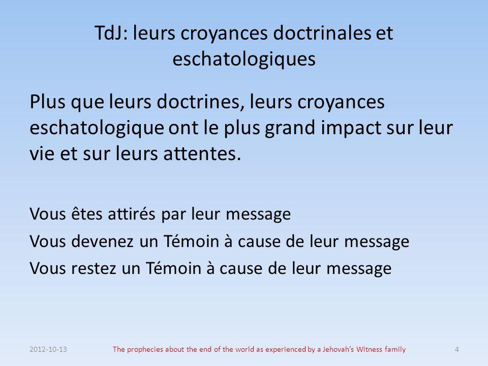 TdJ: leurs croyances doctrinales et eschatologiques Plus que leurs doctrines, leurs croyances eschatologique ont le plus grand impact sur leur vie et sur leurs attentes.