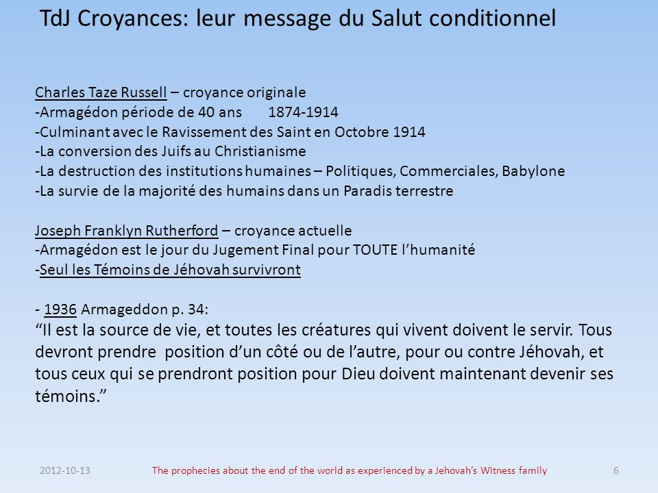 TdJ Croyances: leur message du Salut conditionnel 2012-10-13The prophecies about the end of the world as experienced by a Jehovah's Witness family6 Ch