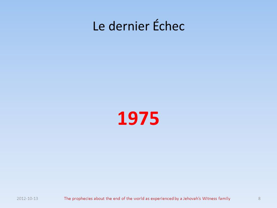 Le dernier Échec 1975 2012-10-13The prophecies about the end of the world as experienced by a Jehovah's Witness family8