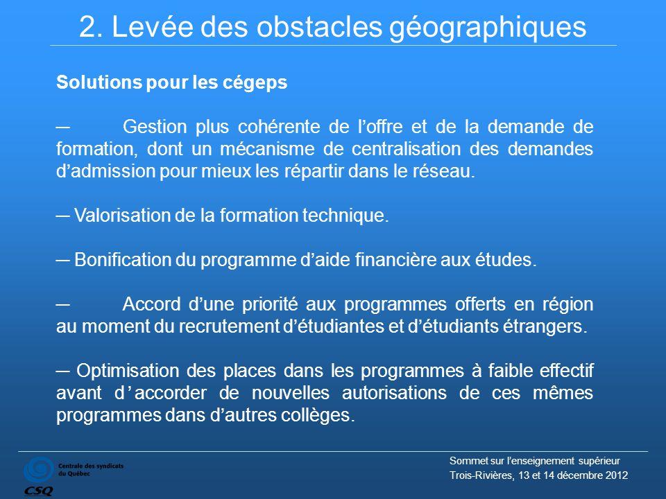 2. Levée des obstacles géographiques Solutions pour les cégeps ─Gestion plus cohérente de l'offre et de la demande de formation, dont un mécanisme de