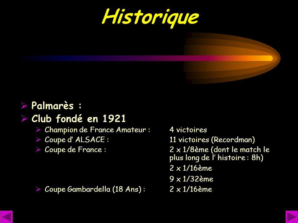 Historique  Palmarès :  Club fondé en 1921  Champion de France Amateur : 4 victoires  Coupe d' ALSACE : 11 victoires (Recordman)  Coupe de France