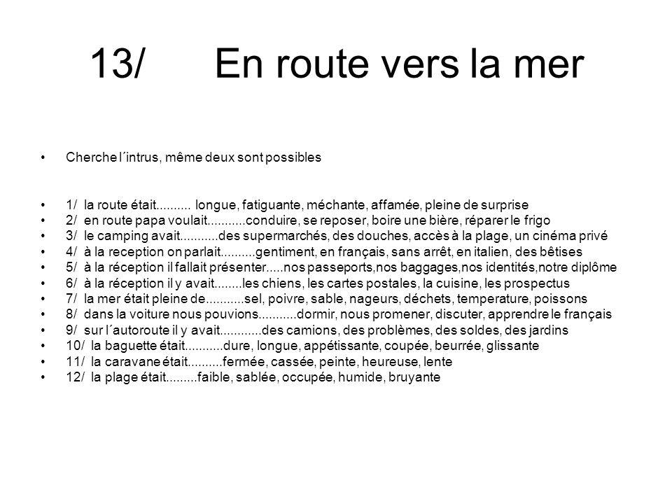 13/ En route vers la mer Cherche l´intrus, même deux sont possibles 1/ la route était..........