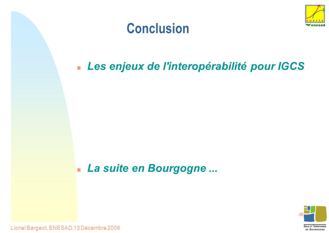 18 Lionel Bargeot, ENESAD,13 Décembre 2006 Conclusion Les enjeux de l interopérabilité pour IGCS La suite en Bourgogne...