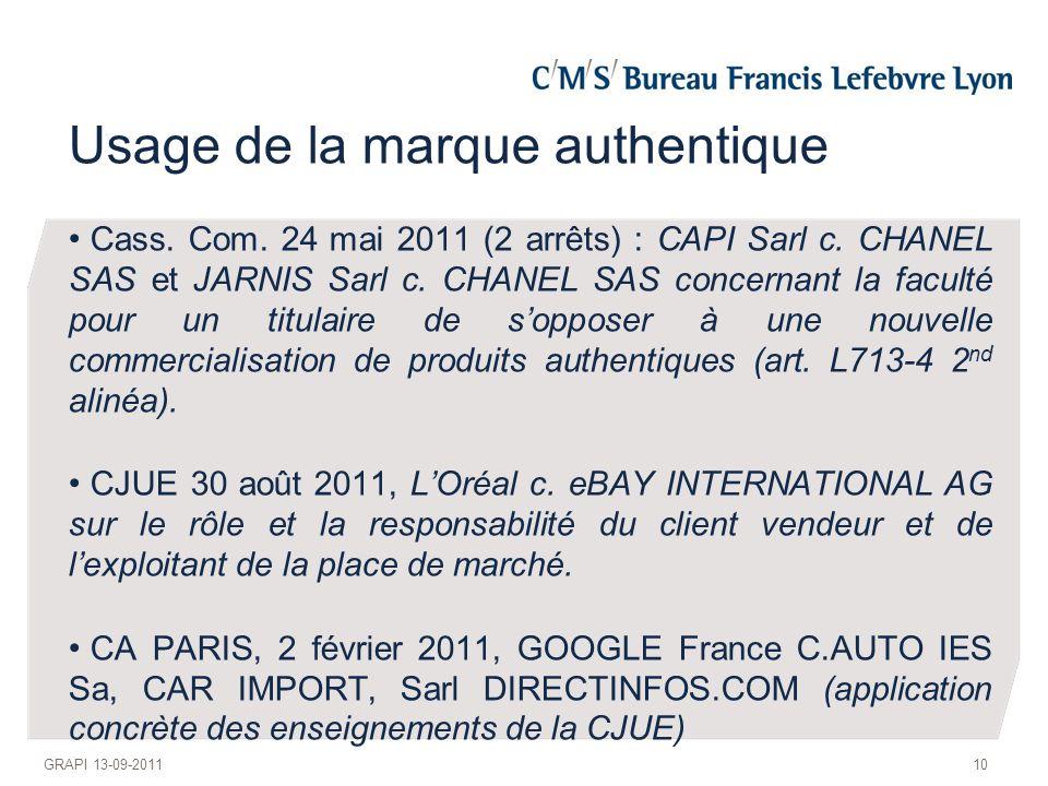 Usage de la marque authentique Cass. Com. 24 mai 2011 (2 arrêts) : CAPI Sarl c. CHANEL SAS et JARNIS Sarl c. CHANEL SAS concernant la faculté pour un