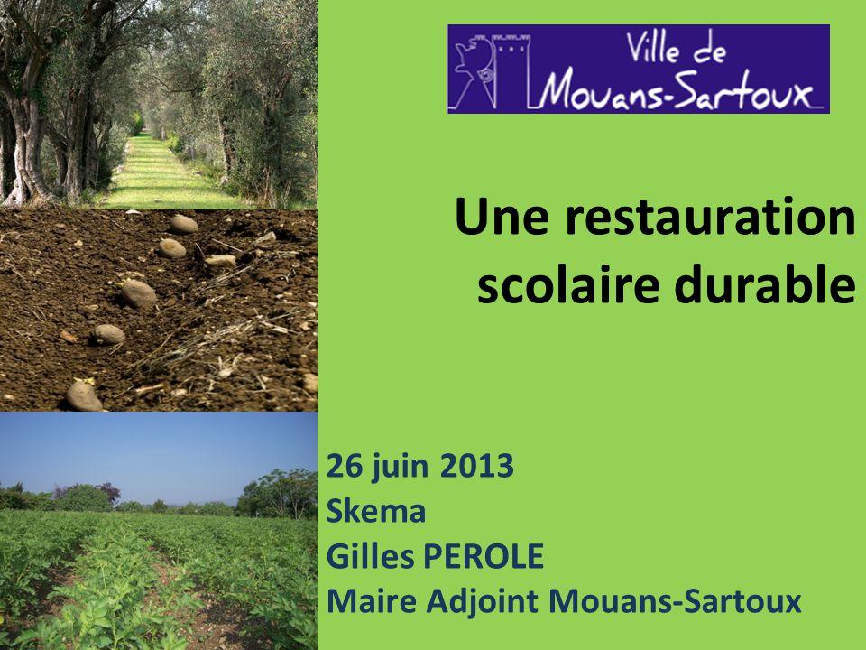Une restauration scolaire durable 26 juin 2013 Skema Gilles PEROLE Maire Adjoint Mouans-Sartoux