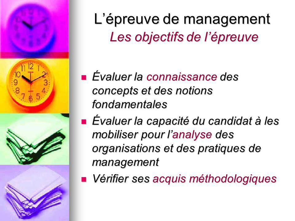 L'épreuve de management Les objectifs de l'épreuve Évaluer la connaissance des concepts et des notions fondamentales Évaluer la connaissance des conce