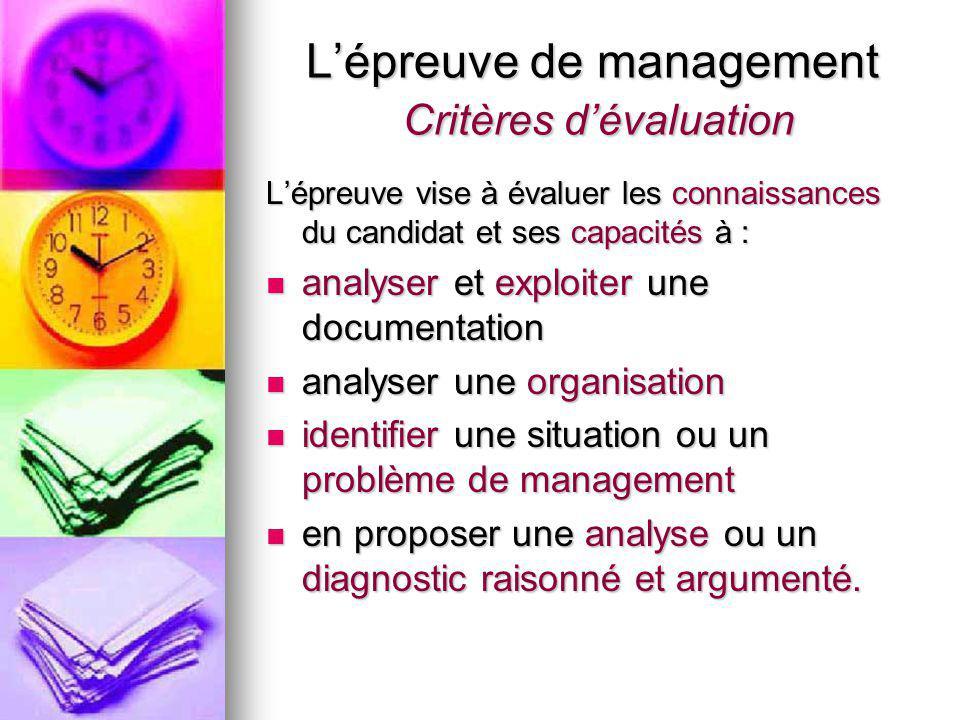 L'épreuve de management Critères d'évaluation L'épreuve vise à évaluer les connaissances du candidat et ses capacités à : analyser et exploiter une do