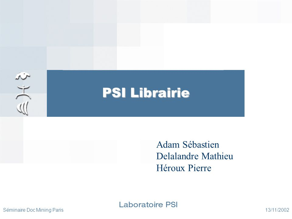 Séminaire Doc Mining Paris 13/11/2002 PSI Librairie Adam Sébastien Delalandre Mathieu Héroux Pierre