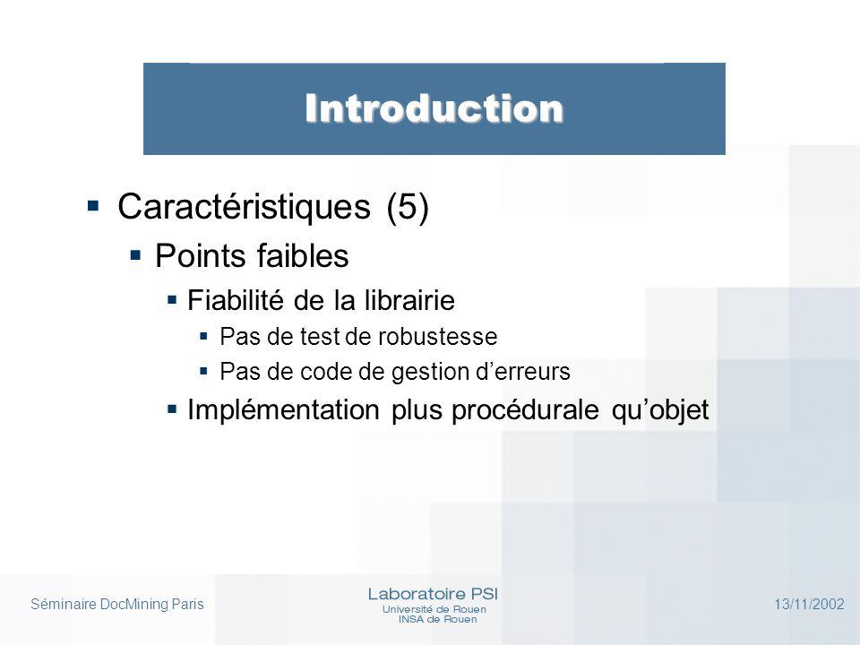 Séminaire DocMining Paris 13/11/2002 Introduction  Caractéristiques (5)  Points faibles  Fiabilité de la librairie  Pas de test de robustesse  Pa